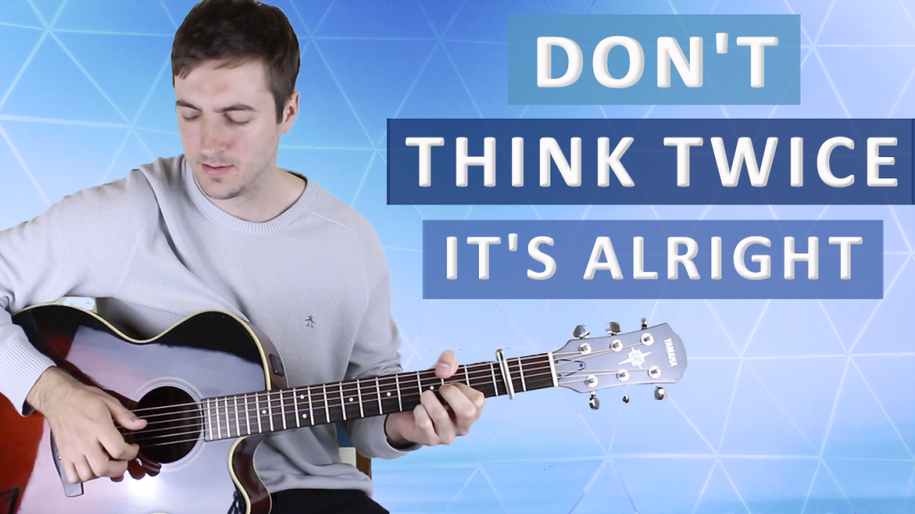 Dont Think Twice Its Alright By Bob Dylan Guitar Lesson