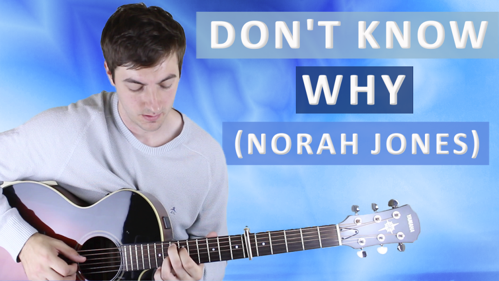 How To Play Dont Know Why By Norah Jones Fingerstyle Guitar Lesson