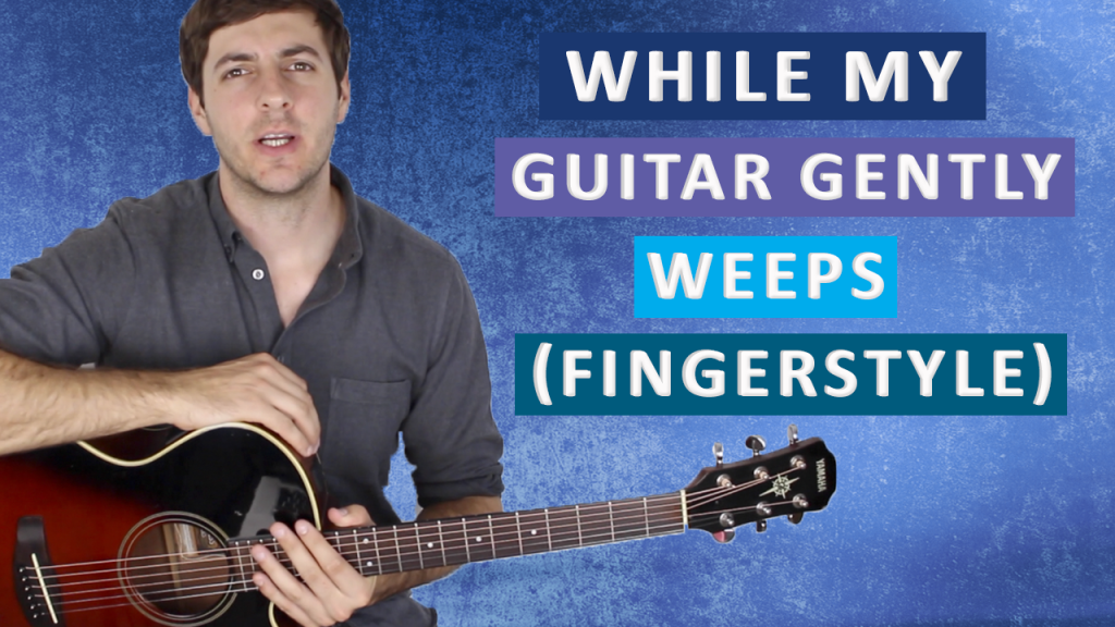 While My Guitar Gently Weeps By The Beatles Fingerstyle Guitar Lesson
