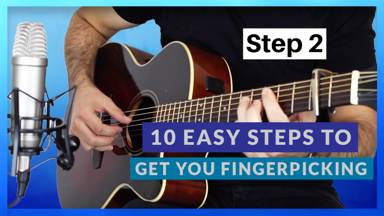 10 Easy Steps to Get You Fingerpicking Step 2