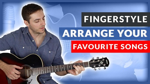 How to Arrange Songs for Fingerstyle Guitar