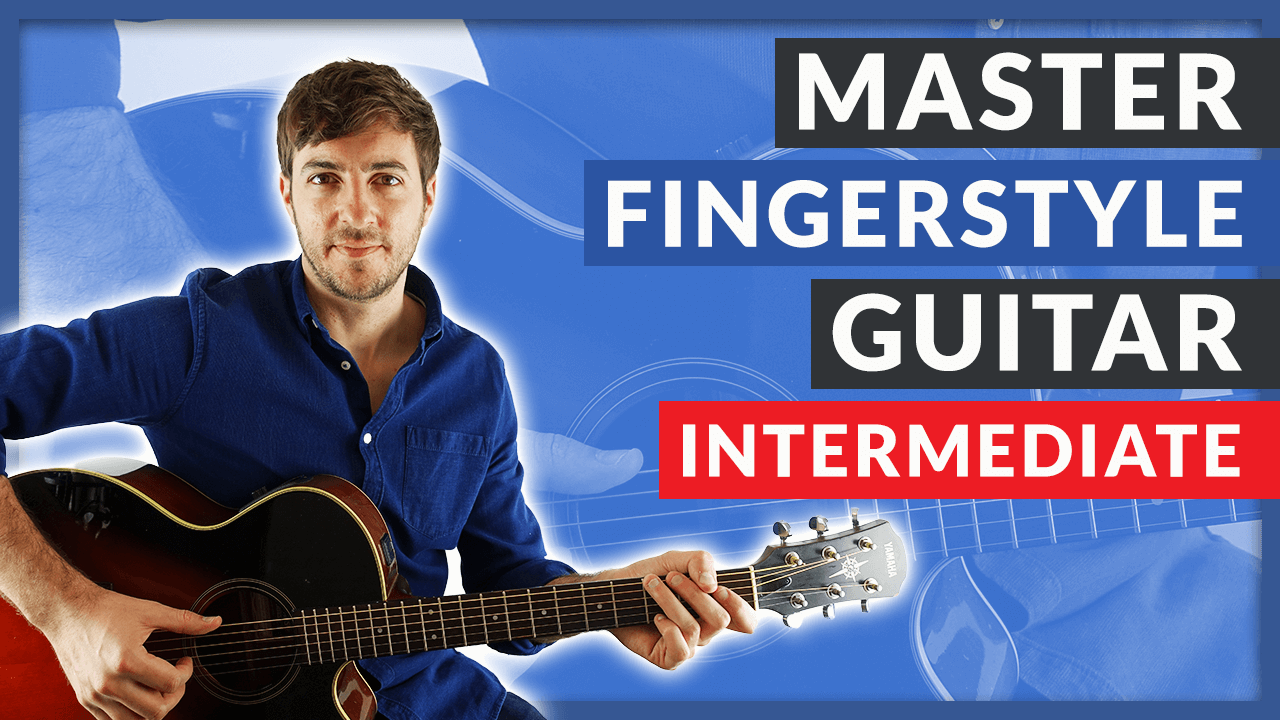 Complete Guide to Fingerstyle Guitar: Intermediate Level